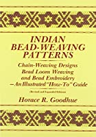 """Indian Bead-Weaving Patterns: Chain-Weaving Designs and Bead Loom Weaving-An Illustrated """"How-To"""" Guide"""