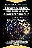 Manipulationstechniken, Menschen Lesen & Körpersprache, Dunkle psychologie: Die fortschrittlichsten Geheimnisse zur Beherrschung des Verstandes und der Emotionen durch Mind Hacking und Überzeugung.