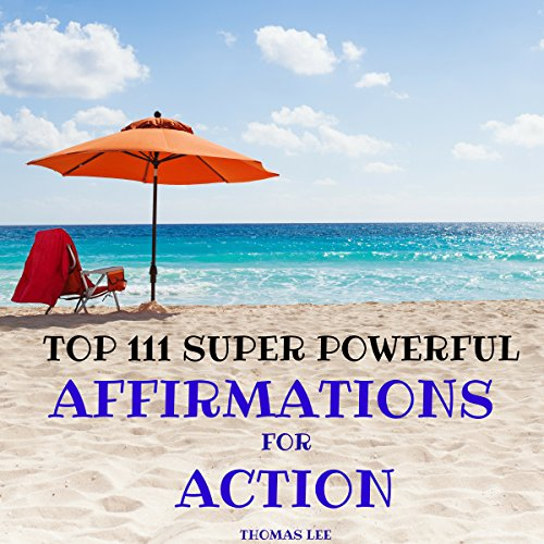 Top 111 Super Powerful Affirmations for Action                   By:                                                                                                                                 Thomas Lee                               Narrated by:                                                                                                                                 Ted Gitzke                      Length: 36 mins     Not rated yet     Overall 0.0