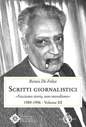 Scritti giornalistici. Facciamo storia, non moralismo 1989-1996 (Vol. 3)