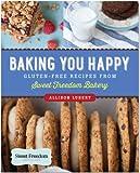Baking You Happy: Gluten-Free Recipes from Sweet Freedom Bakery (100% vegan)