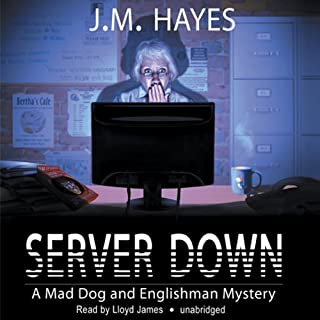 Server Down     A Mad Dog and Englishman Mystery              By:                                                                                                                                 J. M. Hayes                               Narrated by:                                                                                                                                 Lloyd James                      Length: 6 hrs and 40 mins     13 ratings     Overall 4.5
