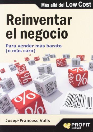 Reinventar el negocio: Para vender más barato (o más caro)