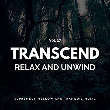 Transcend Relax And Unwind - Supremely Mellow And Tranquil Music, Vol. 27