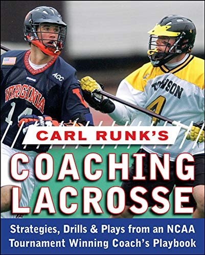 Carl Runk's Coaching Lacrosse: Strategies, Drills, &Amp; Plays From An Ncaa Tournament Winning Coach's Playbook (NTC SPORTS/FITNESS)