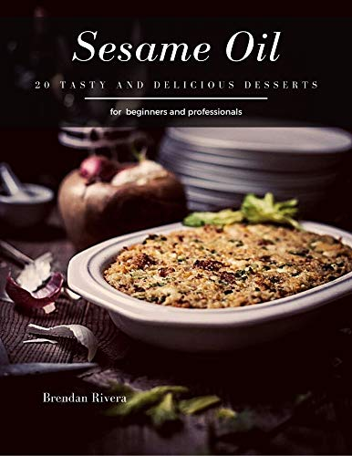 Sesame Oil: 20 tasty and delicious Desserts