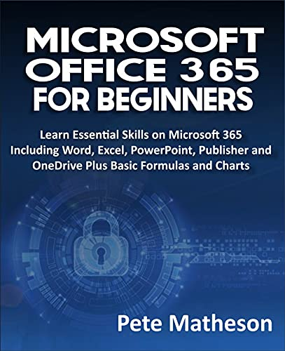 MICROSOFT OFFICE 365 FOR BEGINNERS: Learn Essential Skills on Microsoft 365 Including Word, Excel, PowerPoint, Publisher and OneDrive Plus Basic Formulas and Charts Front Cover