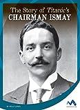 The Story of Titanic's Chairman Ismay (Titanic Stories)