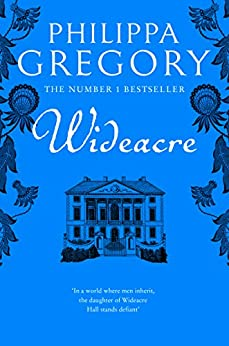 Wideacre (The Wideacre Trilogy, Book 1) by [Philippa Gregory]