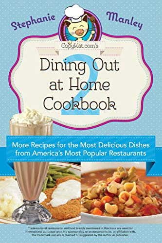 Copykat.com's Dining Out At Home Cookbook 2: More Recipes for the Most Delicious Dishes from America's Most Popular Restaurants by [Stephanie Manley]