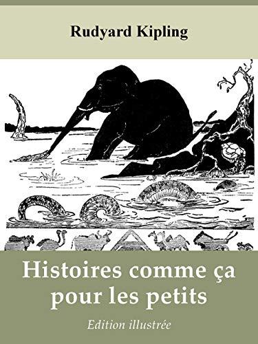 Histoires comme ça pour les petits - Rudyard Kipling - Illustrations de l'auteur - Traduction de Louis Fabulet et Robert d'Humières