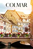 Colmar: Colmar travel notebook journal, 100 pages, contains expressions and proverbs in French, a perfect travel gift or to write your own Colmar travel guide.