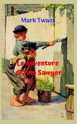 Le avventure di Tom Sawyer: Storia di vita di un ragazzo estremamente intrepido, estroverso e intelligente, pieno di avventure folli e tragiche.