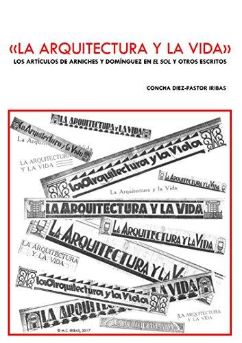 """""""LA ARQUITECTURA Y LA VIDA"""": LOS ARTÍCULOS DE ARNICHES Y DOMÍNGUEZ EN 'EL SOL' Y OTROS ESCRITOS"""