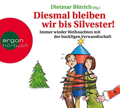 Diesmal bleiben wir bis Silvester!: Immer wieder Weihnachten mit der buckligen Verwandtschaft