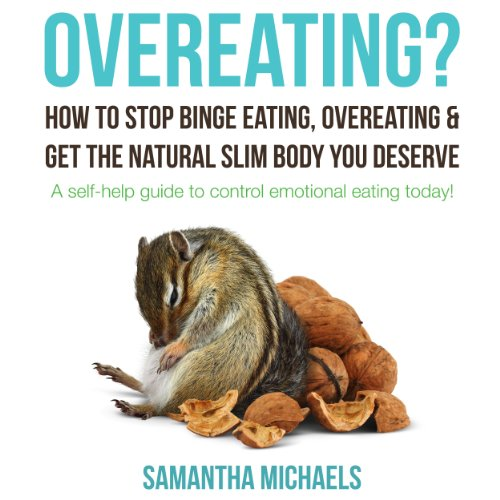 Overeating? How to Stop Binge Eating, Overeating & Get the Natural Slim Body You Deserve audiobook cover art