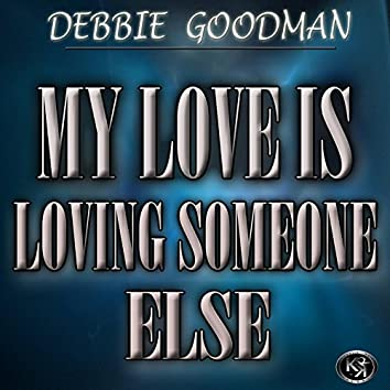 My Love is Loving Someone Else