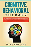 Cognitive Behavioral Therapy: An Effective Guide for Rewiring your Brain and Regaining Control Over Anxiety, Phobias, and Depression.