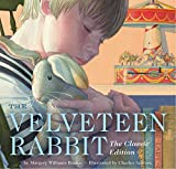 The Velveteen Rabbit: Or, How Toys Become Real: The Classic Edition (New York Times Bestseller Illustrator, Gift Books for Children, Classic Childrens Book, Picture Books, Family Traditions)