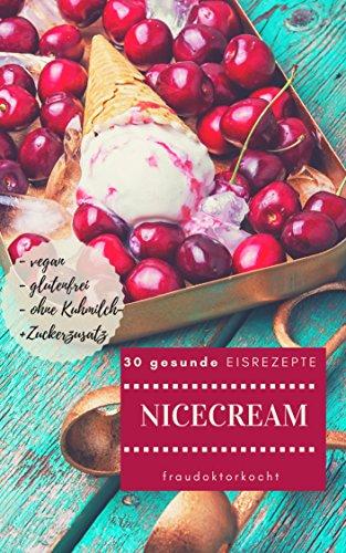 NICECREAM: 30 gesunde EISREZEPTE: kalorienarme + gesunde EISKREATIONEN ohne Kuhmilch- und Zuckerzusatz, glutenfrei und vegan (fraudoktorkocht 9)