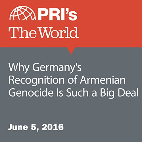 Why Germany's Recognition of Armenian Genocide Is Such a Big Deal cover art
