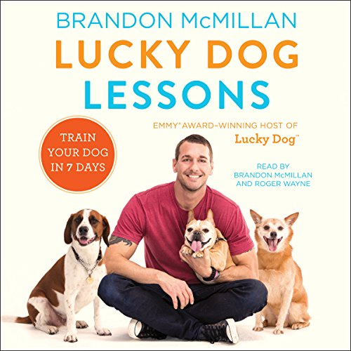Lucky Dog Lessons     Train Your Dog in 7 Days              Written by:                                                                                                                                 Brandon McMillan                               Narrated by:                                                                                                                                 Brandon McMillan,                                                                                        Roger Wayne                      Length: 7 hrs and 56 mins     Not rated yet     Overall 0.0