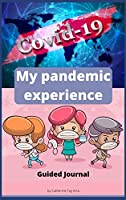 My Pandemic Experience. Guided Journal: Amazing Pandemic Scrapbook which helps you reduce social anxiety from the QUARANTINE period, get through difficult times and heal your wounds