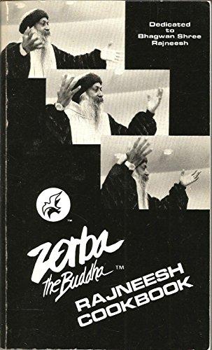Zorba the Buddha Rajneesh cookbook: Recipes from Zorba the Buddha Rajneesh restaurants, Rajneesh Meditation Centers, Ashrams and Neo-Sannyas communes around the world