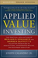 Applied Value Investing: The Practical Application of Benjamin Graham's and Warren Buffett's Valuation Principles to Acquisitions, Catastrophe Pricing and Business Execution (McGraw-Hill Finance & Investing)