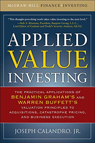 Applied Value Investing: The Practical Application of Benjamin Graham and Warren Buffett's Valuation Principles to Acquisitions, Catastrophe Pricing a (McGraw-Hill Finance & Investing)