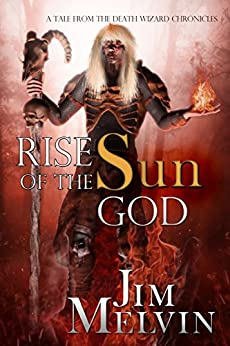 Rise of the Sun God (The Death Wizard Chronicles) by [Jim Melvin]