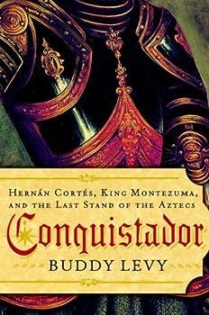 Conquistador  Hernan Cortes King Montezuma and the Last Stand of the Aztecs