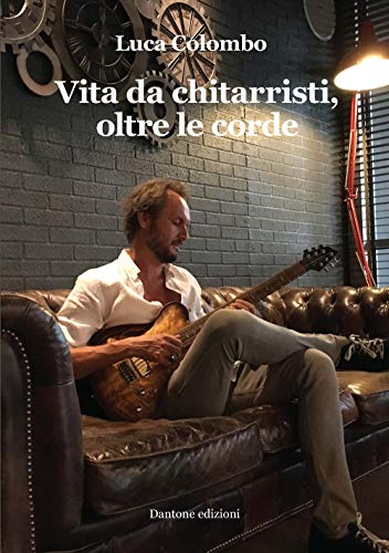 Vita da chitarristi, oltre le corde