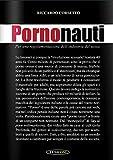 Pornonauti: Per una regolamentazione dell'industria del sesso (Saggi Vol. 1) (Italian Edition)