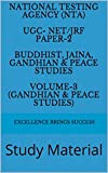 National Testing Agency (NTA)  UGC- NET/JRF Paper-2  Buddhist, Jaina, Gandhian & Peace Studies  Volume-3 (Gandhian & Peace Studies): Study Material (Excellence Brings Success Series Book 87)