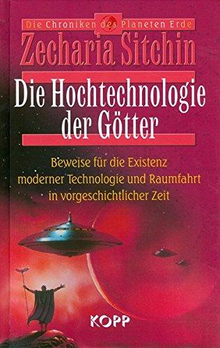 Die Hochtechnologie der Götter: Beweise für die Existenz moderner Technologie und Raumfahrt in vorgeschichtlicher Zeit