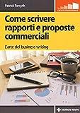 Come scrivere rapporti e proposte commerciali. L'arte del business writing