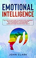 Emotional Intelligence: The Step by Step Guide to Master Your Leadership, Emotions and Boost Your EQ. Improve Self-Confidence, Your Nonverbal Communications and Emotional Agility.