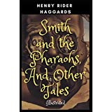 Smith and the Pharaohs, And Other Tales: Illustrated