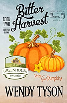 Bitter Harvest (A Greenhouse Mystery Book 2) by [Wendy Tyson]