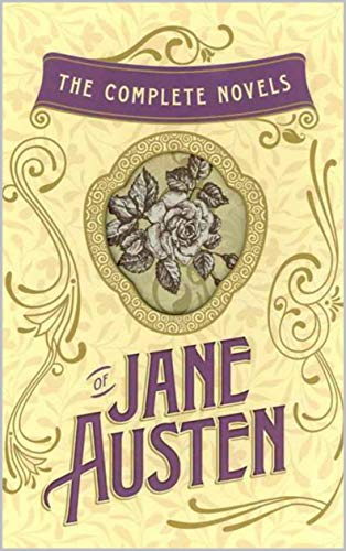 The Complete Novels of Jane Austen: Emma, Pride and Prejudice, Sense and Sensibility, Northanger Abbey, Mansfield Park, Persuasion, and Lady Susan (English Edition)