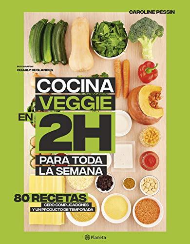 Cocina veggie en 2 horas para toda la semana: La colección bestseller mundial del Batch Cooking. 80 recetas, cero complicaciones y un producto de temporada