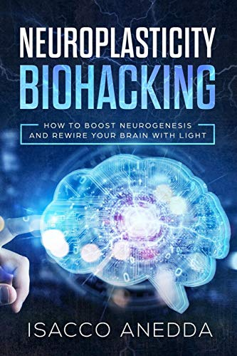 Neuroplasticity Biohacking: How to Boost Neurogenesis and Rewire Your Brain with Light