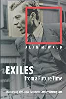 Exiles from a Future Time: The Forging of the Mid-Twentieth-Century Literary Left by Alan M. Wald(2002-04-29)