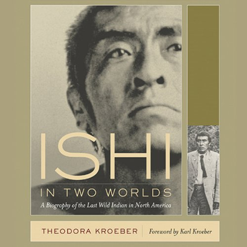 Ishi in Two Worlds Audiobook By Theodora Kroeber,                                                                                        Karl Kroeber cover art