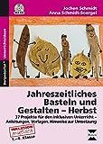 Jahreszeitliches Basteln und Gestalten - Herbst: 37 Projekte für den inklusiven Unterricht - Anleitungen, Vorlagen und Hinweise zur Umsetzung (1. bis 4. Klasse)