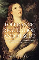 Tolerance, Regulation and Rescue: Dishonoured Women and Abandoned Children in Italy, 1300-1800