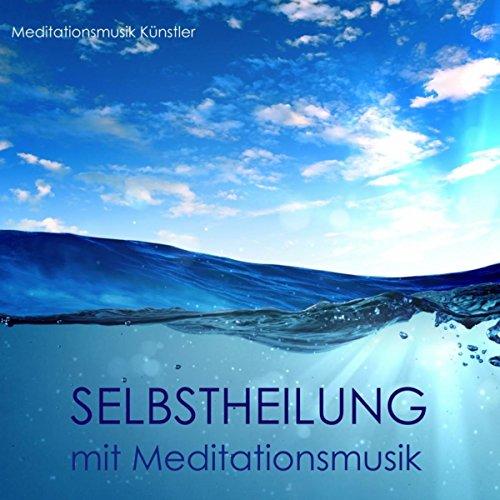 Selbstheilung mit Meditationsmusik: Ruhige Meditationsmusik & Zen Buddhistische Entspannungsmusik Klaviermusik für Reiki, Positive Gedanke, Schlaf und Biofeedback