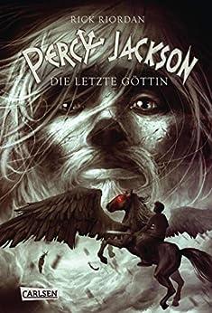 Percy Jackson - Die letzte Göttin (Percy Jackson 5): Der fünfte Band der Bestsellerserie! (German Edition) by [Rick Riordan, Gabriele Haefs]