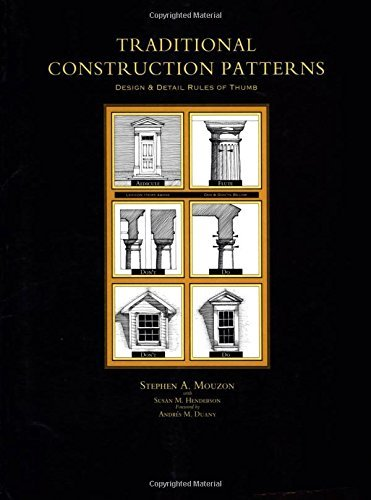 Traditional Construction Patterns Design And Detail Rules Of Thumb By Stephen Mouzon 2004 10 11